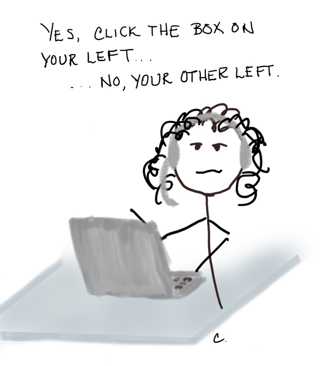 A frazzled stick lady behind a desk, on the phone saying, Click the box on your left.  No, your other left